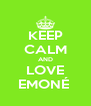 KEEP CALM AND LOVE EMONÉ  - Personalised Poster A4 size