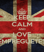 KEEP CALM AND LOVE EMPREGUETES - Personalised Poster A4 size