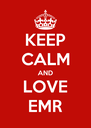 KEEP CALM AND LOVE EMR - Personalised Poster A4 size