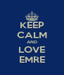 KEEP CALM AND LOVE EMRE - Personalised Poster A4 size