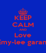 KEEP CALM AND Love Emy-lee garant - Personalised Poster A4 size