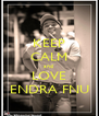 KEEP CALM and  LOVE ENDRA FNU - Personalised Poster A4 size