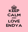 KEEP CALM AND LOVE ENDYA - Personalised Poster A4 size