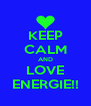 KEEP CALM AND LOVE ENERGIE!! - Personalised Poster A4 size