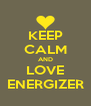 KEEP CALM AND LOVE ENERGIZER - Personalised Poster A4 size