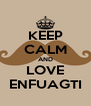 KEEP CALM AND LOVE ENFUAGTI - Personalised Poster A4 size