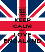 KEEP CALM AND LOVE ENGALAND - Personalised Poster A4 size