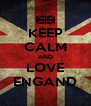 KEEP CALM AND LOVE ENGAND - Personalised Poster A4 size