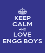 KEEP CALM AND LOVE ENGG BOYS - Personalised Poster A4 size