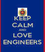 KEEP CALM AND LOVE ENGINEERS - Personalised Poster A4 size