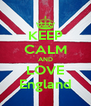 KEEP CALM AND LOVE England - Personalised Poster A4 size