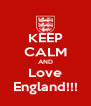 KEEP CALM AND Love England!!! - Personalised Poster A4 size