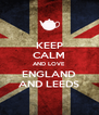 KEEP CALM AND LOVE ENGLAND AND LEEDS - Personalised Poster A4 size