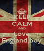 KEEP CALM AND Love England boy - Personalised Poster A4 size