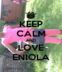 KEEP CALM AND LOVE ENIOLA - Personalised Poster A4 size