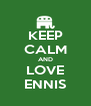 KEEP CALM AND LOVE ENNIS - Personalised Poster A4 size