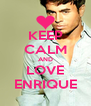 KEEP CALM AND LOVE ENRIQUE - Personalised Poster A4 size