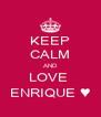 KEEP CALM AND LOVE  ENRIQUE ♥ - Personalised Poster A4 size