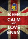 KEEP CALM AND LOVE ENSM - Personalised Poster A4 size