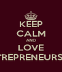 KEEP CALM AND LOVE ENTREPRENEURSHIP - Personalised Poster A4 size
