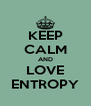 KEEP CALM AND LOVE ENTROPY - Personalised Poster A4 size