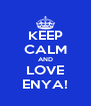 KEEP CALM AND LOVE ENYA! - Personalised Poster A4 size