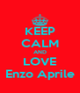 KEEP CALM AND LOVE Enzo Aprile - Personalised Poster A4 size