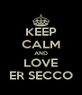 KEEP CALM AND LOVE ER SECCO - Personalised Poster A4 size