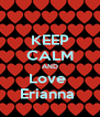 KEEP CALM AND Love  Erianna  - Personalised Poster A4 size
