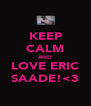 KEEP CALM AND LOVE ERIC SAADE!<3 - Personalised Poster A4 size
