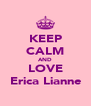 KEEP CALM AND LOVE Erica Lianne - Personalised Poster A4 size