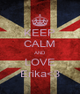 KEEP CALM AND LOVE Erika<3 - Personalised Poster A4 size