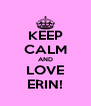 KEEP CALM AND LOVE ERIN! - Personalised Poster A4 size