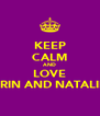 KEEP CALM AND LOVE ERIN AND NATALIE - Personalised Poster A4 size