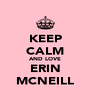 KEEP CALM AND LOVE ERIN MCNEILL - Personalised Poster A4 size