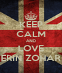 KEEP CALM AND LOVE ERIN ZOHAR - Personalised Poster A4 size