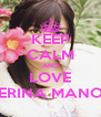 KEEP CALM AND LOVE ERINA MANO - Personalised Poster A4 size
