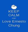 KEEP CALM AND Love Ernesto Chung - Personalised Poster A4 size