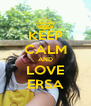KEEP CALM AND LOVE ERSA - Personalised Poster A4 size