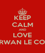 KEEP CALM AND LOVE ERWAN LE COZ - Personalised Poster A4 size
