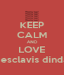 KEEP CALM AND LOVE   esclavis dinda - Personalised Poster A4 size