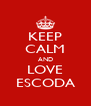 KEEP CALM AND LOVE ESCODA - Personalised Poster A4 size