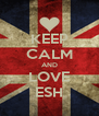 KEEP CALM AND LOVE ESH - Personalised Poster A4 size