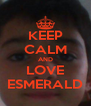 KEEP CALM AND LOVE ESMERALD - Personalised Poster A4 size