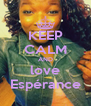 KEEP CALM AND love Espérance - Personalised Poster A4 size