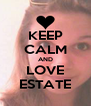 KEEP CALM AND LOVE ESTATE - Personalised Poster A4 size