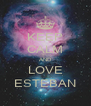 KEEP CALM AND LOVE ESTEBAN - Personalised Poster A4 size