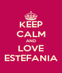 KEEP CALM AND LOVE ESTEFANIA - Personalised Poster A4 size