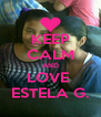 KEEP CALM AND LOVE  ESTELA G. - Personalised Poster A4 size