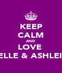 KEEP CALM AND LOVE  ESTELLE & ASHLEIGH  - Personalised Poster A4 size